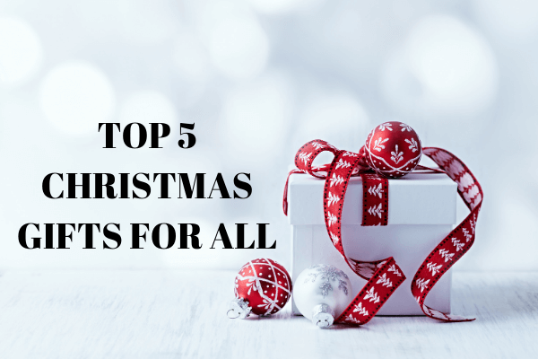 TOP 5 CHRISTMAS GIFTS FOR ALL