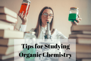Tips for Studying Organic Chemistry